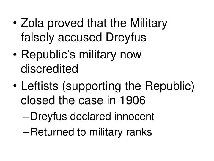 Zola proved that the Military falsely accused Dreyfus