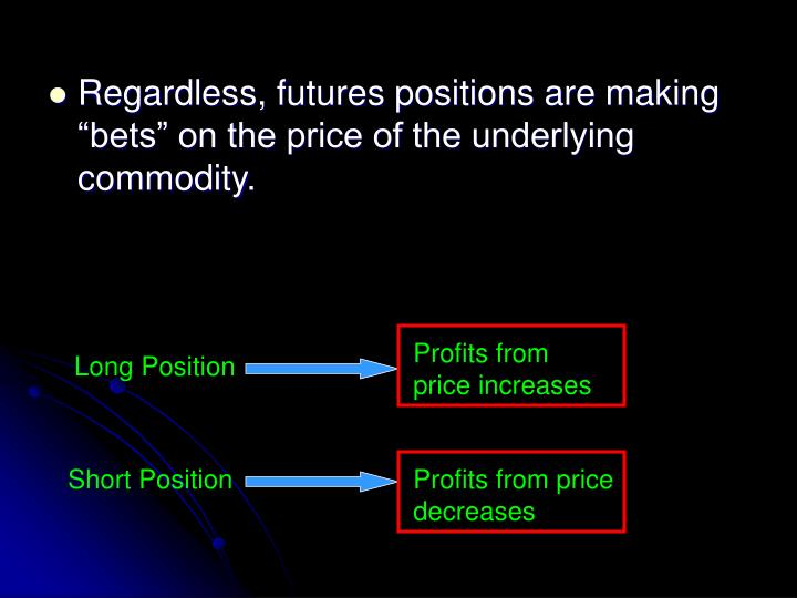 """Regardless, futures positions are making """"bets"""" on the price of the underlying commodity."""