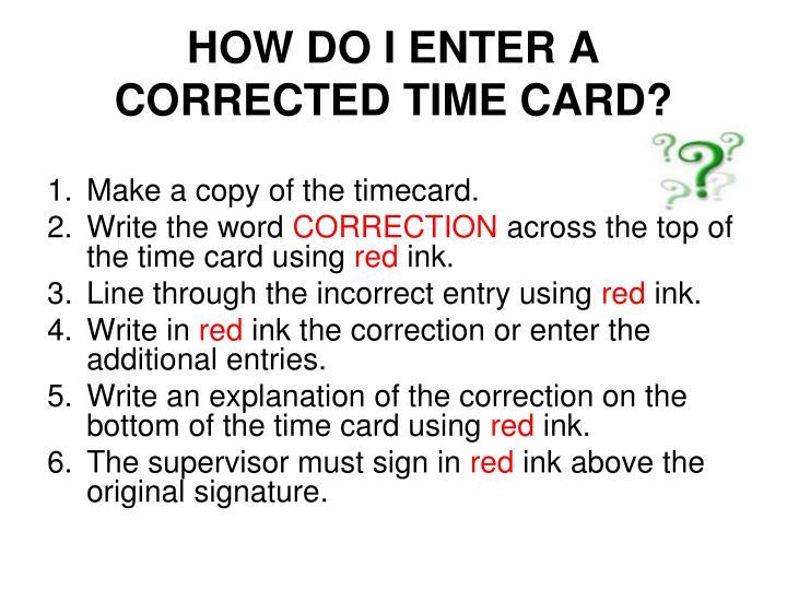 HOW DO I ENTER A CORRECTED TIME CARD?