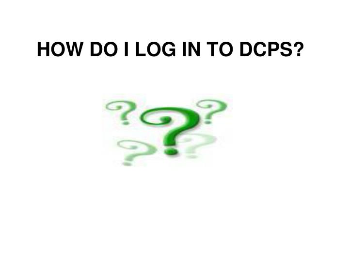HOW DO I LOG IN TO DCPS?