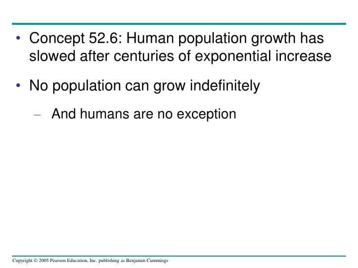 Concept 52.6: Human population growth has slowed after centuries of exponential increase