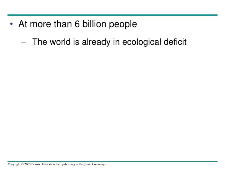 At more than 6 billion people