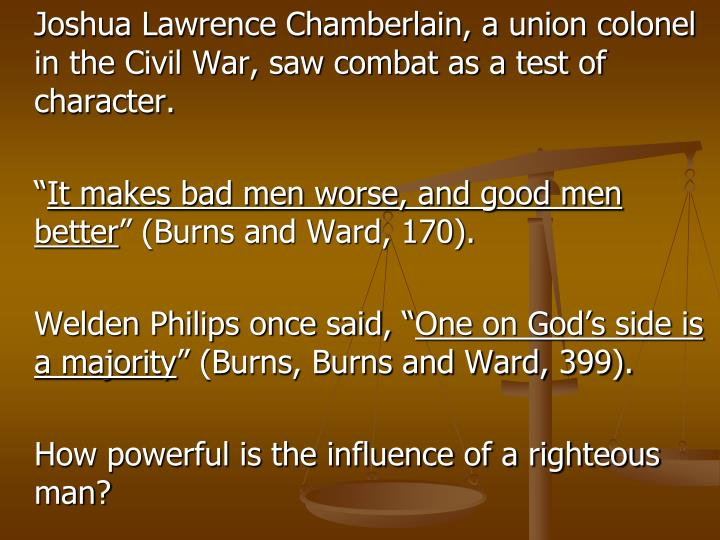 Joshua Lawrence Chamberlain, a union colonel in the Civil War, saw combat as a test of character.