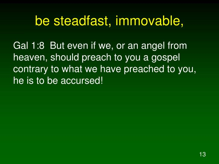 be steadfast, immovable,