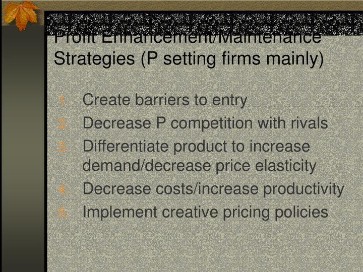 Profit Enhancement/Maintenance Strategies (P setting firms mainly)