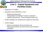 line 3 capital equipment and facilities costs