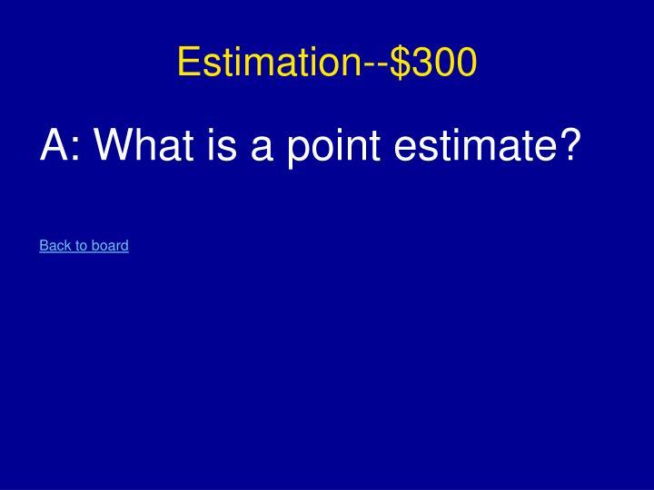Estimation--$300