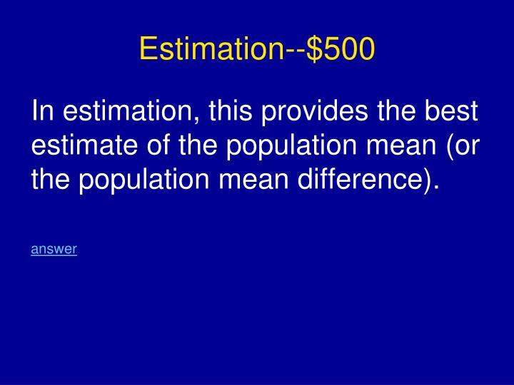 Estimation--$500