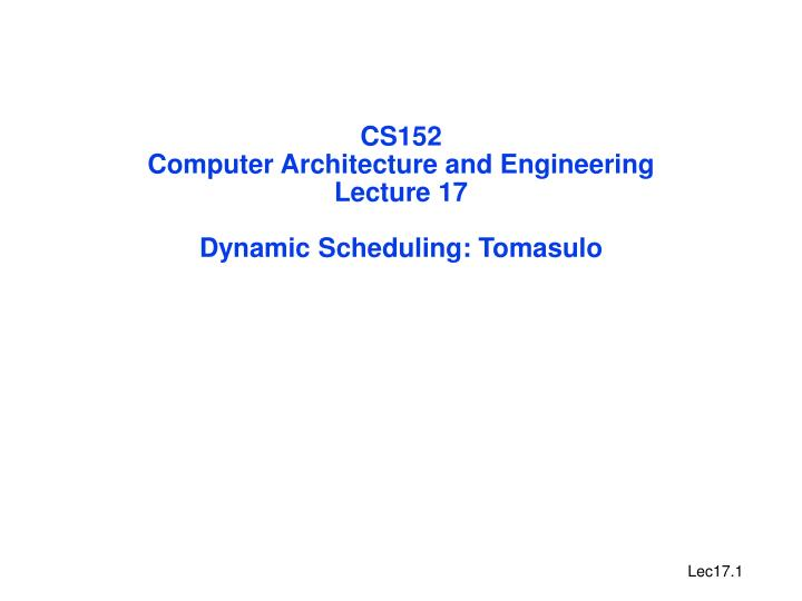 Cs152 computer architecture and engineering lecture 17 dynamic scheduling tomasulo