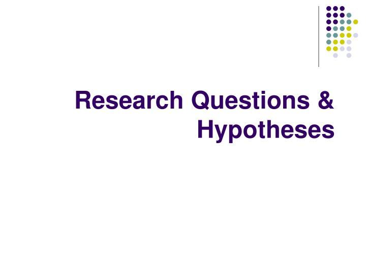 Research questions hypotheses