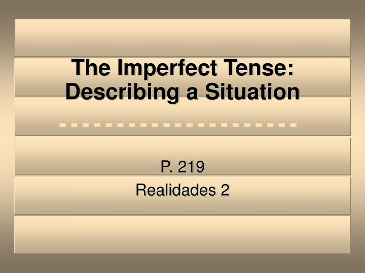 The imperfect tense describing a situation