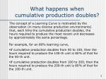 what happens when cumulative production doubles
