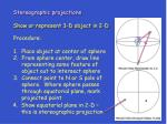 stereographic projections show or represent 3 d object in 2 d
