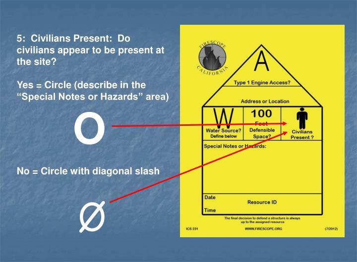 5:  Civilians Present:  Do civilians appear to be present at the site?