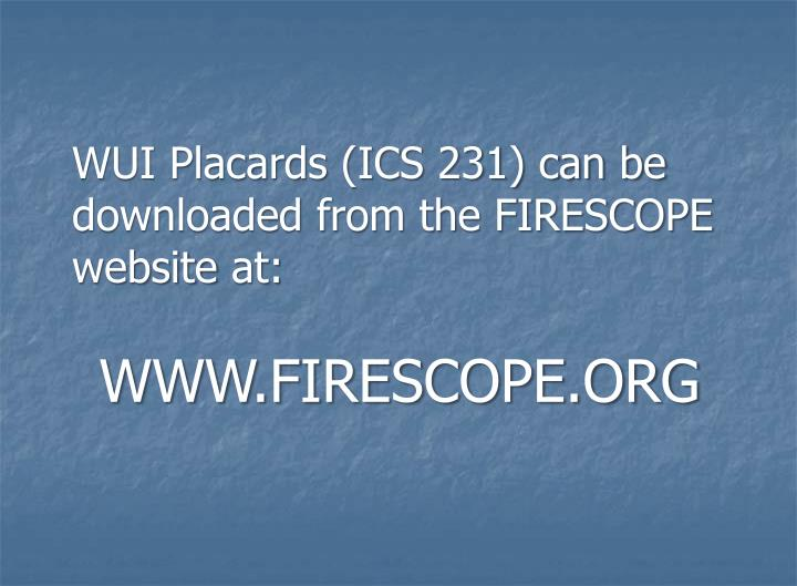 WUI Placards (ICS 231) can be