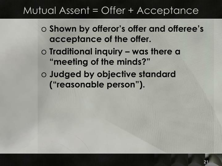 Mutual Assent = Offer + Acceptance