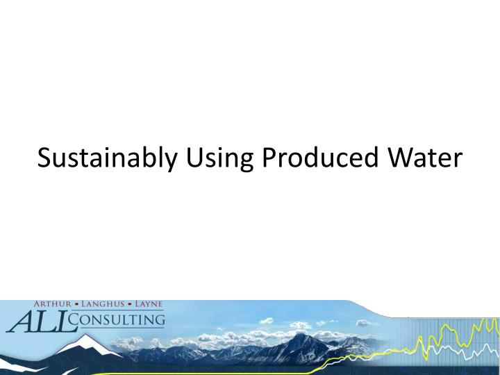 Sustainably Using Produced Water