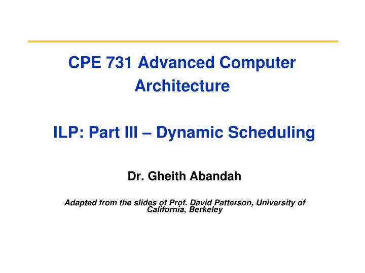 Cpe 731 advanced computer architecture ilp part iii dynamic scheduling