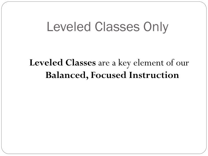 Leveled classes only
