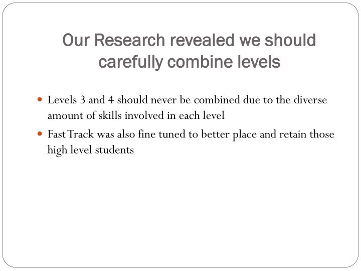 Our Research revealed we should carefully combine levels