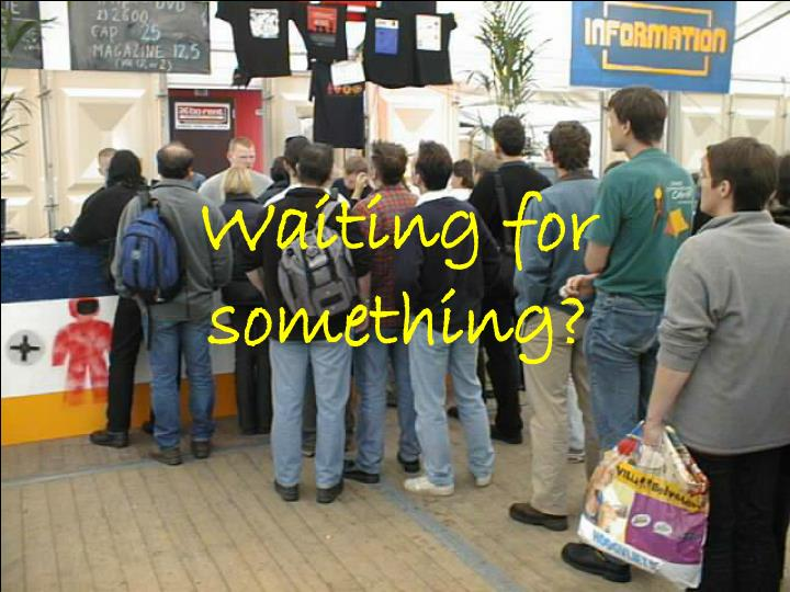 Waiting for something?