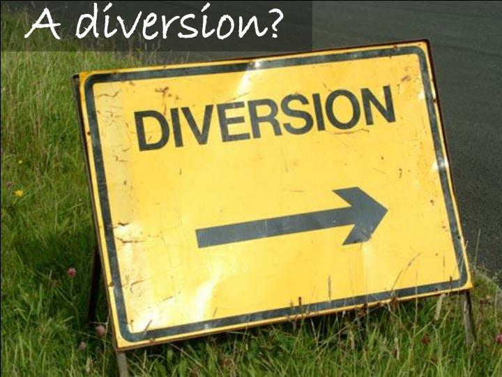 A diversion?