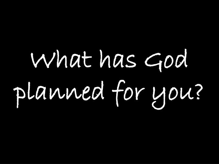 What has God planned for you?