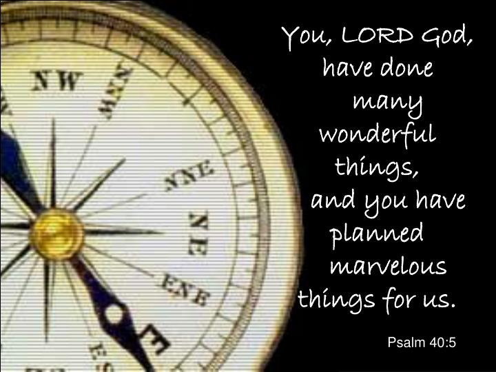 You lord god have done many wonderful things and you have planned marvelous things for us