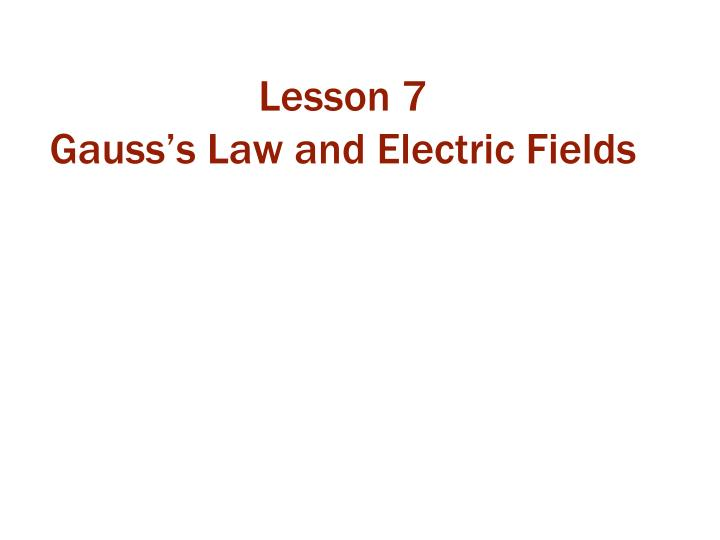 lesson 7 gauss s law and electric fields