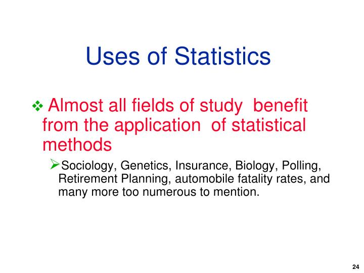 Almost all fields of study  benefit from the application  of statistical methods