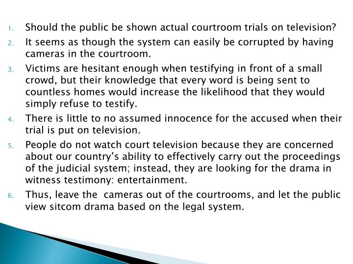 Should the public be shown actual courtroom trials on television?