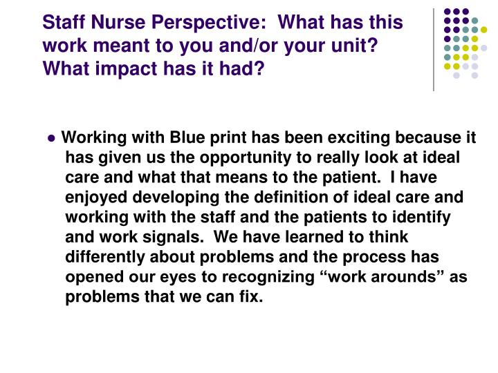 Staff Nurse Perspective:  What has this work meant to you and/or your unit?  What impact has it had?