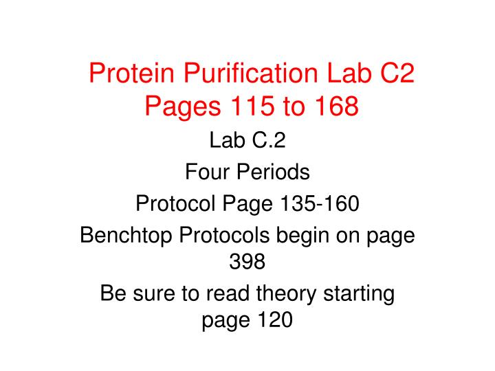 protein purification lab report Protein purification you are here the purification procedure involves a number of steps, depending on the properties of the desired protein generally, these steps involve cell breakage, centrifugation for initial fractionation, then some form of column chromatography to separate proteins.