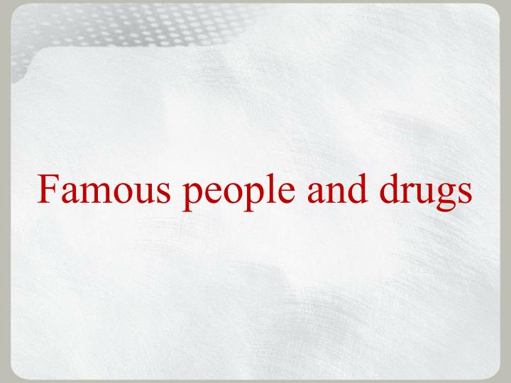 Famous people and drugs