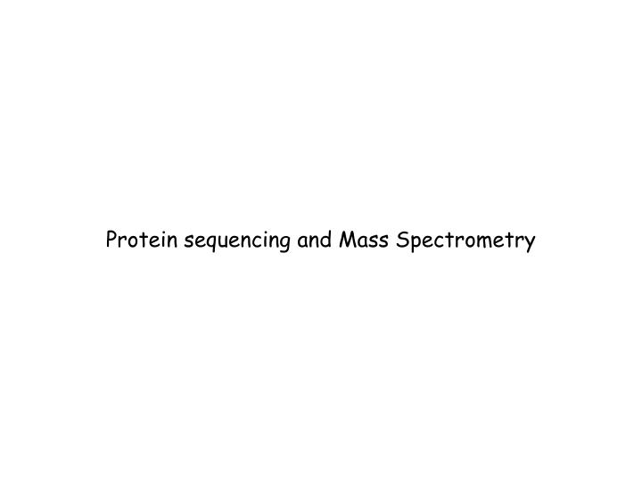 Protein sequencing and mass spectrometry