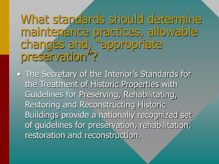 """What standards should determine maintenance practices, allowable changes and, """"appropriate preservation""""?"""