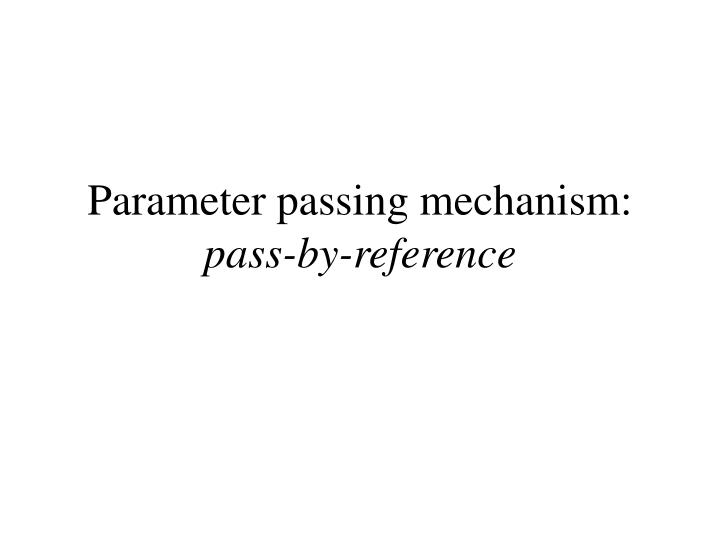 parameter passing mechanism pass by reference