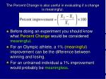 the percent change is also useful in evaluating if a change is meaningful