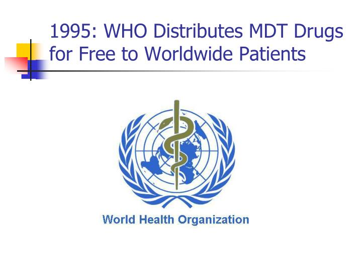 1995: WHO Distributes MDT Drugs for Free to Worldwide Patients