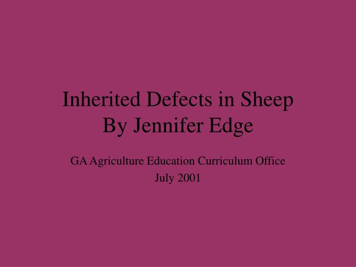 Inherited defects in sheep by jennifer edge