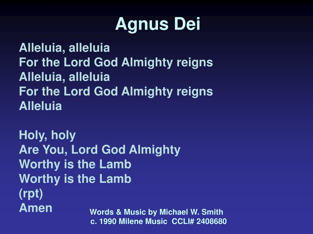 PPT - Agnus Dei Alleluia, alleluia For the Lord God Almighty reigns