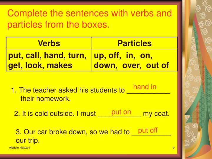 Complete the sentences with verbs and particles from the boxes.