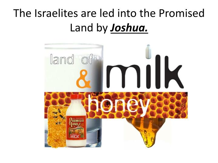 The Israelites are led into the Promised Land by