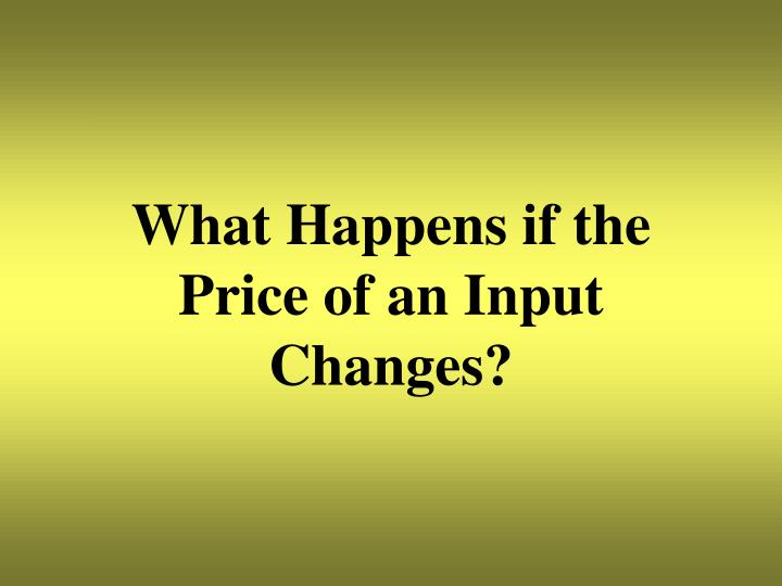 What Happens if the Price of an Input Changes?