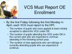 vcs must report oe enrollment