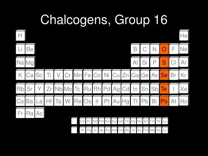 Chalcogens, Group 16