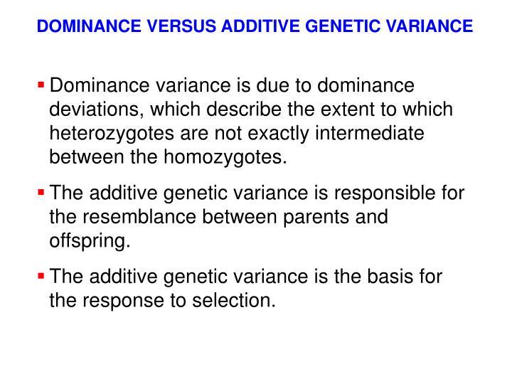 DOMINANCE VERSUS ADDITIVE GENETIC VARIANCE