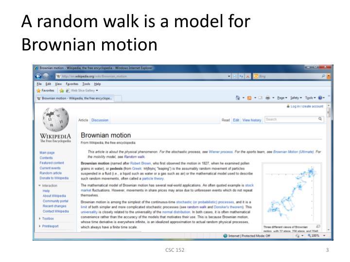 A random walk is a model for brownian motion