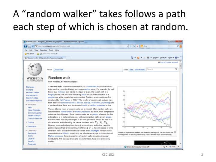 A random walker takes follows a path each step of which is chosen at random