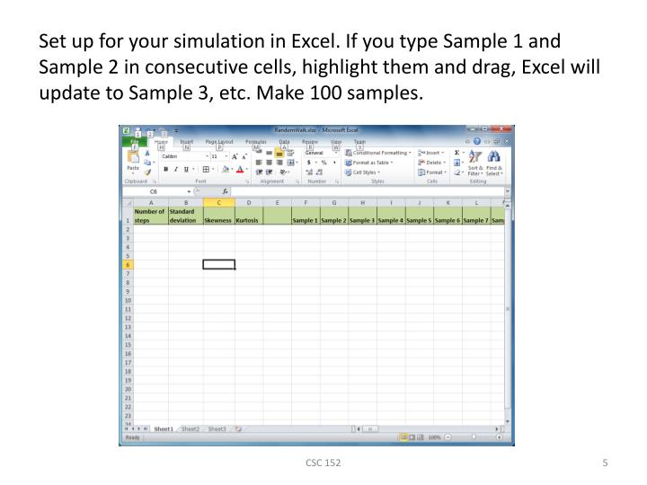 Set up for your simulation in Excel. If you type Sample 1 and Sample 2 in consecutive cells, highlight them and drag, Excel will update to Sample 3, etc. Make 100 samples.